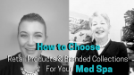 Grey Scale image of two women blue and white text overlay that reads how to choose the right retail products for med spas