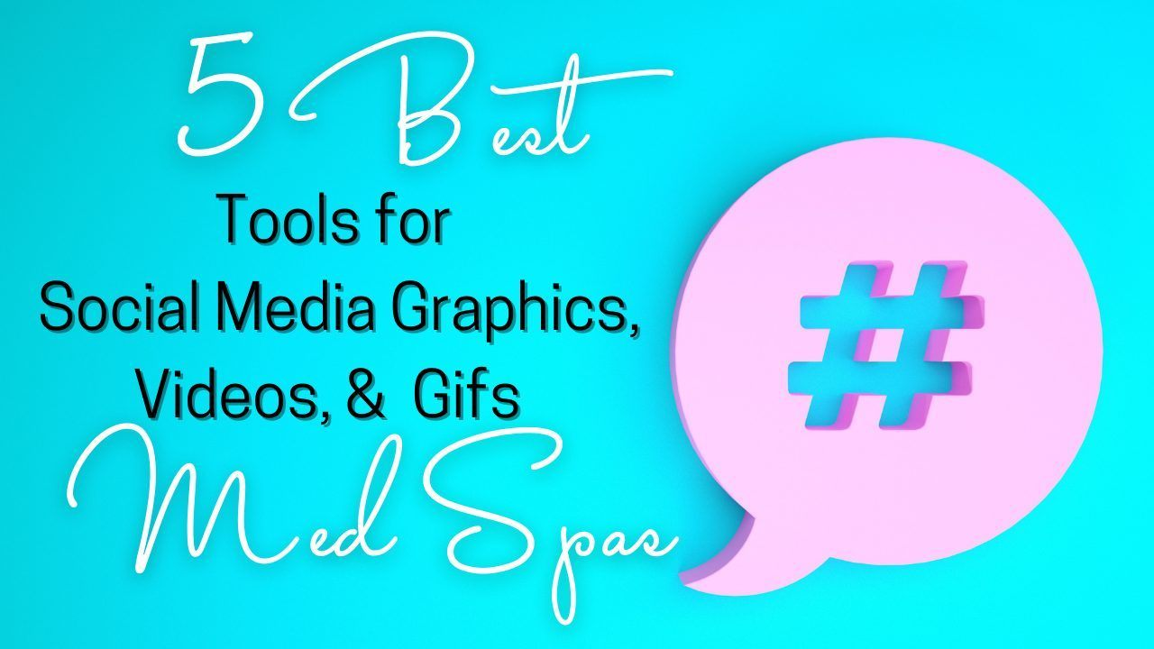 Blue background with a pink chat bubble and a hashtag. Text that reads 5 best tools for social media graphics, gifs, and videos for med spas